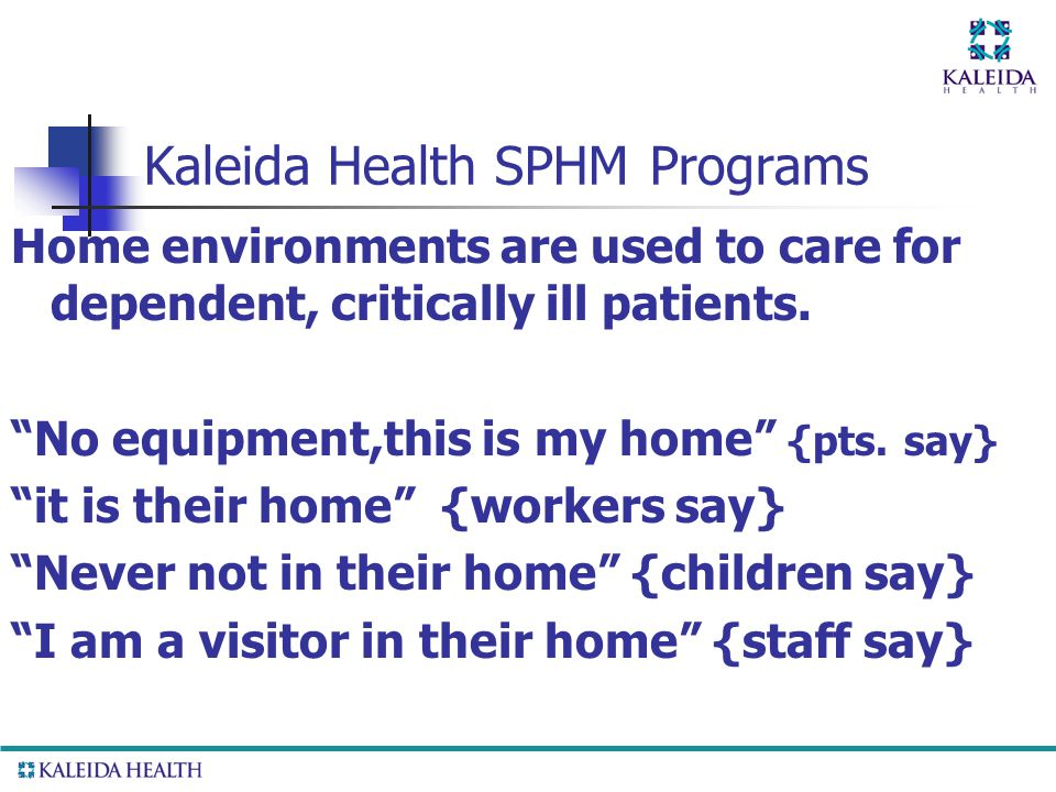 Kaleida Health SPHM Programs Home environments are used to care for dependent, critically ill patients.