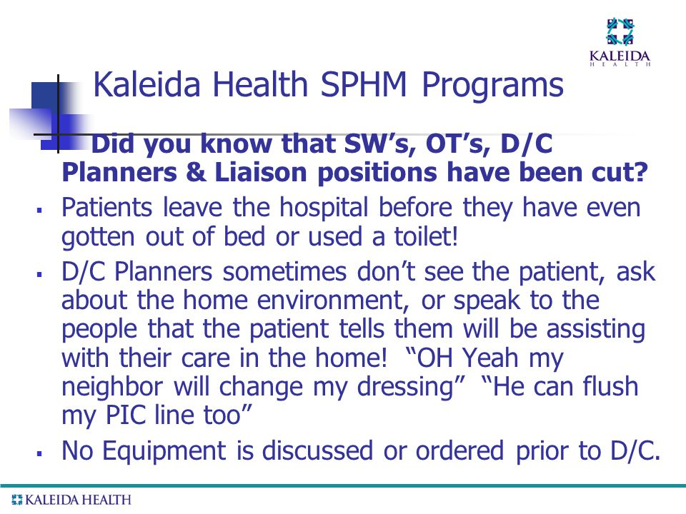 Kaleida Health SPHM Programs Did you know that SW's, OT's, D/C Planners & Liaison positions have been cut.