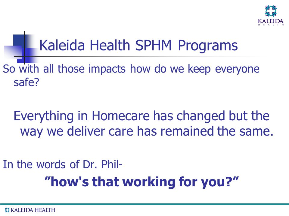 Kaleida Health SPHM Programs So with all those impacts how do we keep everyone safe.
