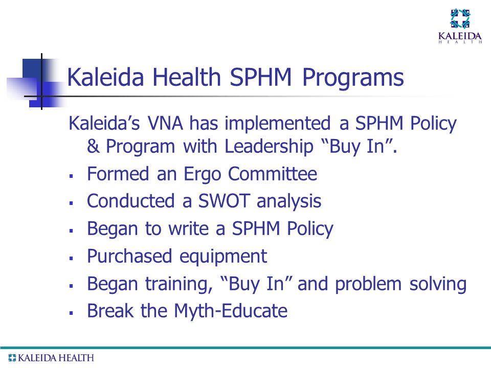 Kaleida Health SPHM Programs Kaleida's VNA has implemented a SPHM Policy & Program with Leadership Buy In .