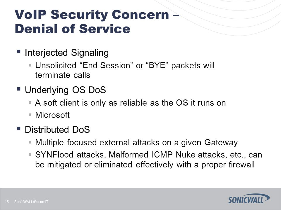 "SonicWALL/SecureIT 15 VoIP Security Concern – Denial of Service  Interjected Signaling  Unsolicited ""End Session"" or ""BYE"" packets will terminate ca"