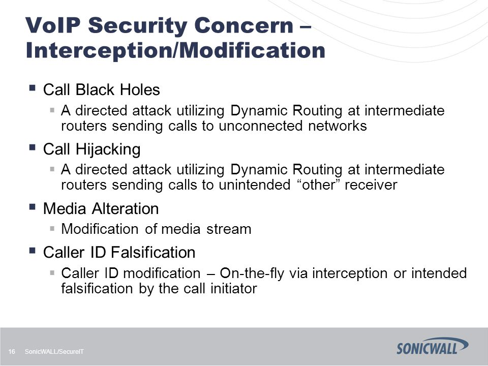 SonicWALL/SecureIT 16 VoIP Security Concern – Interception/Modification  Call Black Holes  A directed attack utilizing Dynamic Routing at intermedia