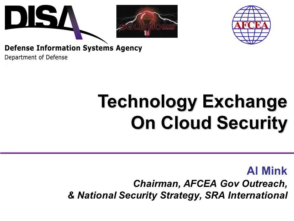 A Combat Support Agency Unclassified DISA-AFCEA Technology Exchange Background 2 Objective & Scope Provide DISA insights into the challenges and possible solutions associated with defending the DoD's future cloud infrastructure.