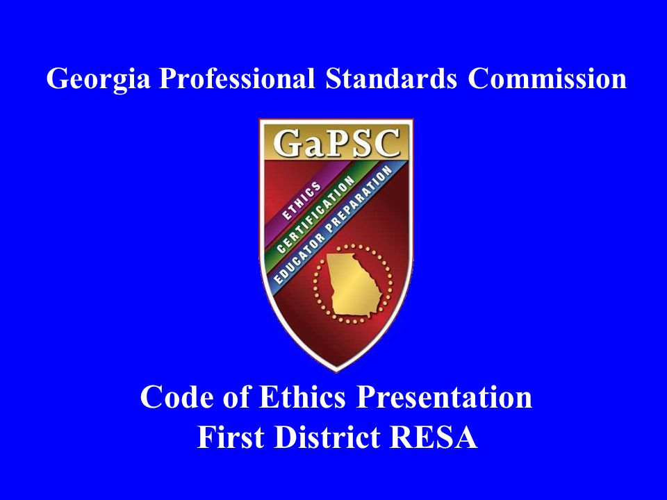 Georgia Professional Standards Commission Code of Ethics Presentation First District RESA