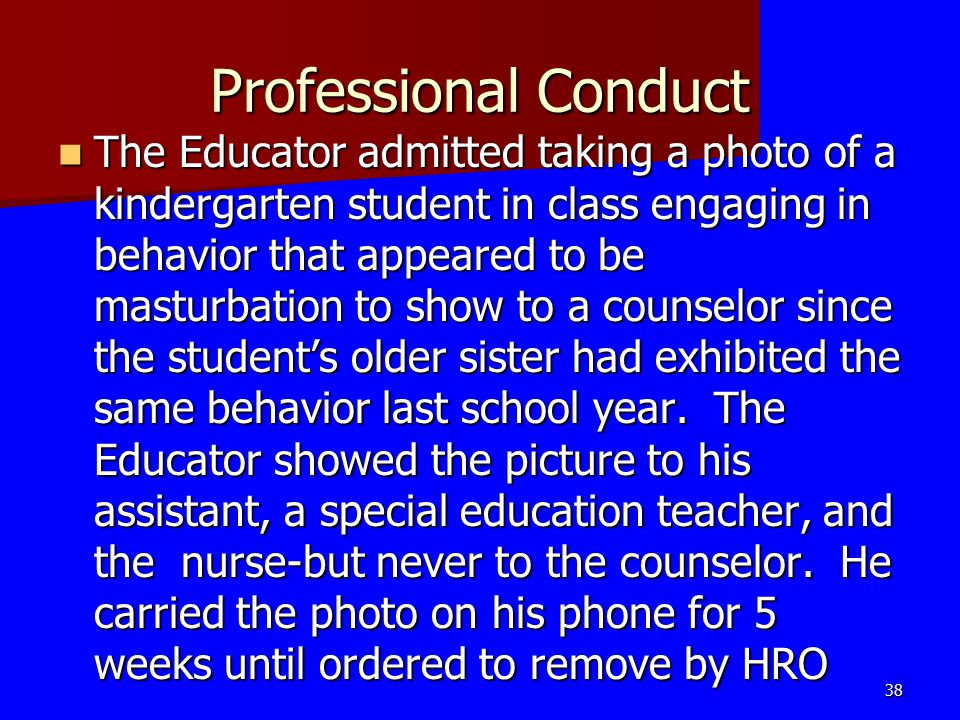 Professional Conduct The Educator admitted taking a photo of a kindergarten student in class engaging in behavior that appeared to be masturbation to