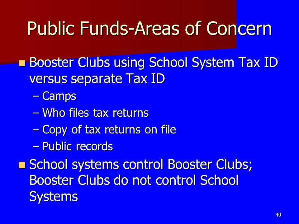 Public Funds-Areas of Concern Booster Clubs using School System Tax ID versus separate Tax ID Booster Clubs using School System Tax ID versus separate