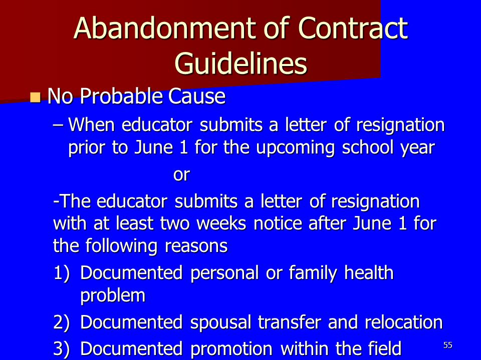 Abandonment of Contract Guidelines No Probable Cause No Probable Cause –When educator submits a letter of resignation prior to June 1 for the upcoming
