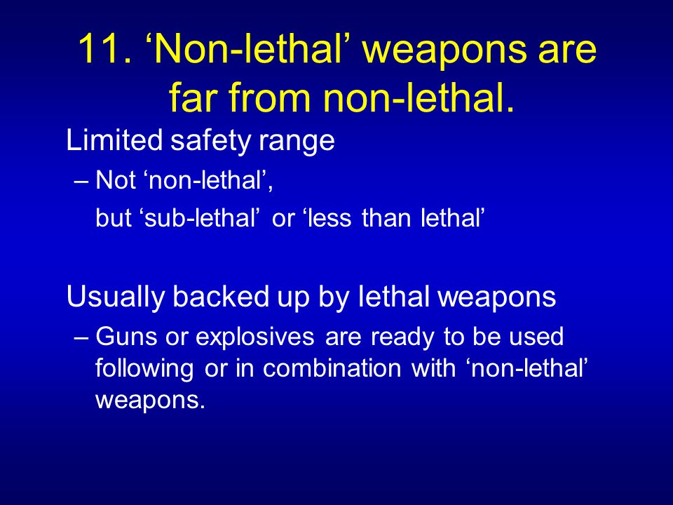 11. 'Non-lethal' weapons are far from non-lethal.