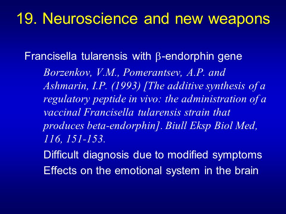 19. Neuroscience and new weapons Francisella tularensis with  -endorphin gene Borzenkov, V.M., Pomerantsev, A.P. and Ashmarin, I.P. (1993) [The addit