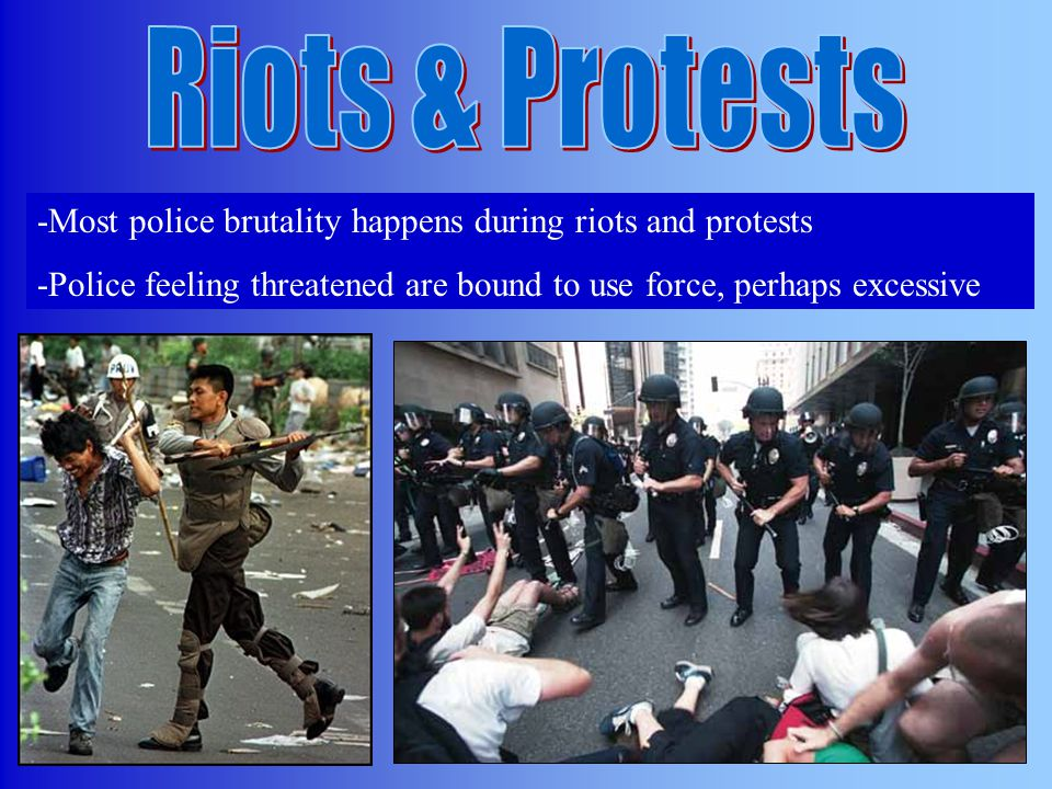 Riot Police use weapons such as: -Batons-Tear Gas -Concussion Grenades -Rubber Bullets-Vehicles - Horse Charges Riot Police Objectives: -Break the spirit of the crowd by intimidating them -Provoke violence so their actions are justified -Surround the crowd to isolate the riot -Gather evidence for later