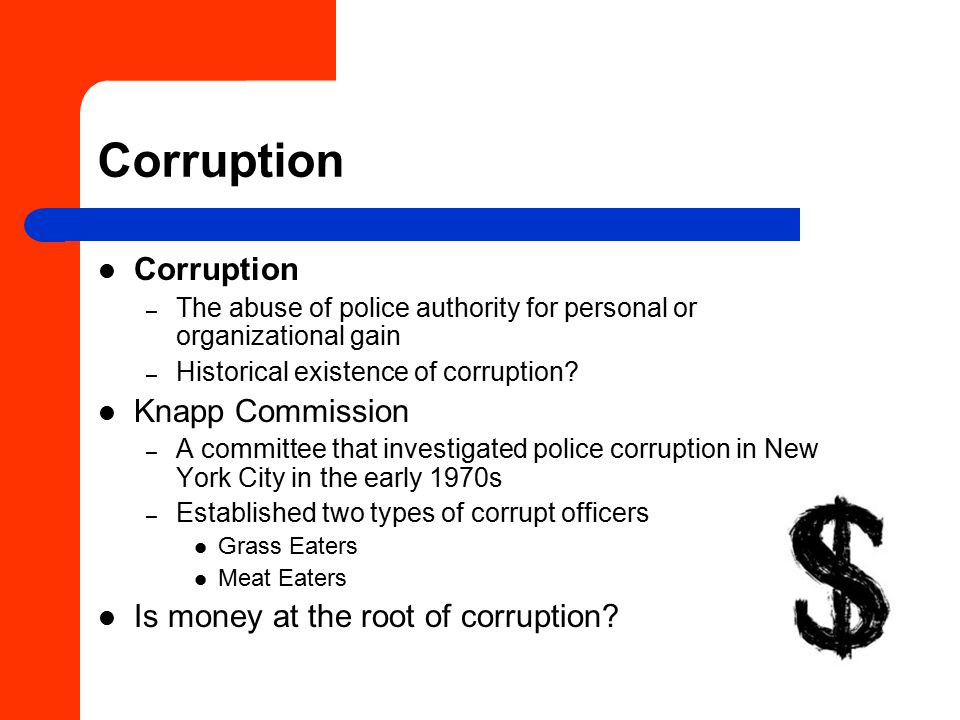 Corruption – The abuse of police authority for personal or organizational gain – Historical existence of corruption.