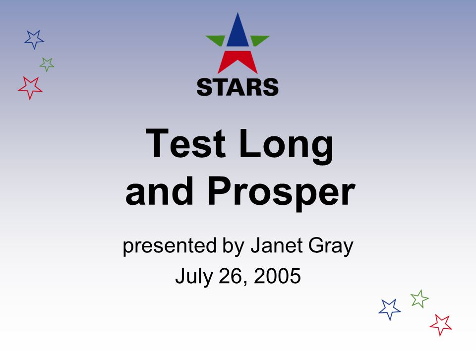 Test Long and Prosper presented by Janet Gray July 26, 2005
