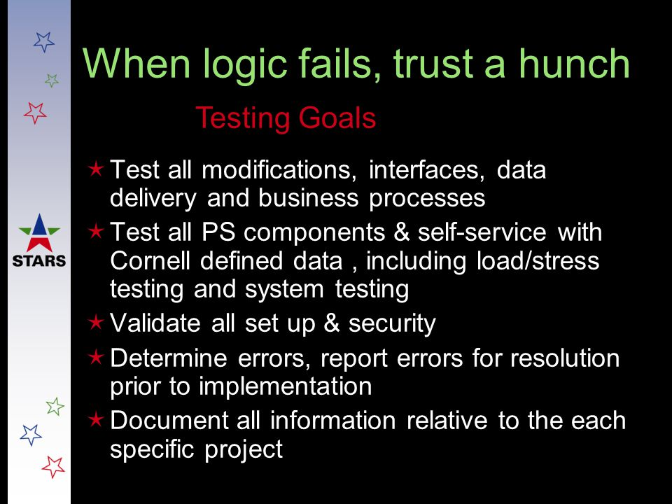 Humans are highly illogical  User/SME will be responsible for all test script & scenario development  Tools, resources (inc.