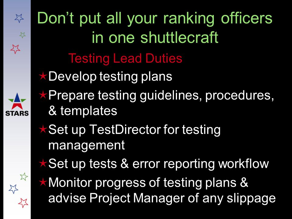 Don't put all your ranking officers in one shuttlecraft  Develop testing plans  Prepare testing guidelines, procedures, & templates  Set up TestDir