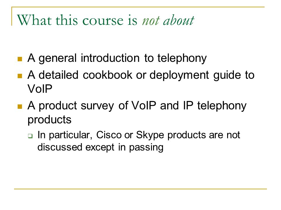 """What is this course about? Getting """"under the hood"""" and understanding how VoIP works An exploration of the protocols and technologies behind VoIP Conv"""