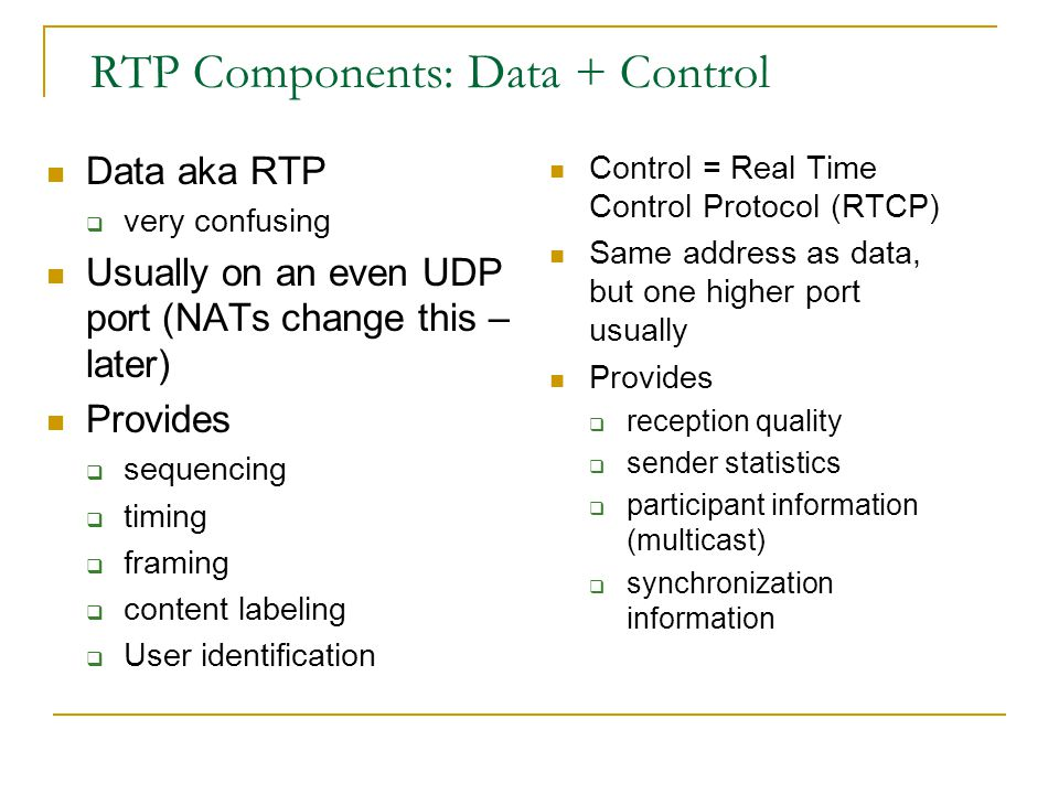 Big Picture: RTP, SDP and SIP End User End User Proxy IP Network SIP w/ SDP C=IN IP4 123.1.2.3 m=audio RTP/AVP 1122 0 1 m=video RTP/AVP 1130 98 a=rtpm