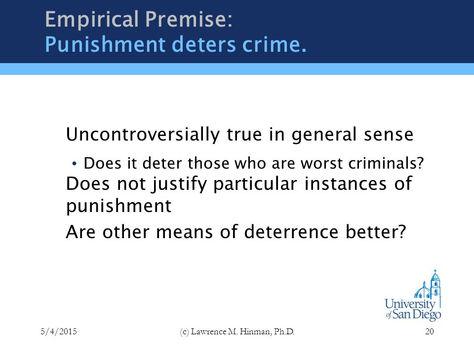 Normative and Empirical Considerations The deterrence argument has two premises: Empirical Premise: Punishment deters crime.