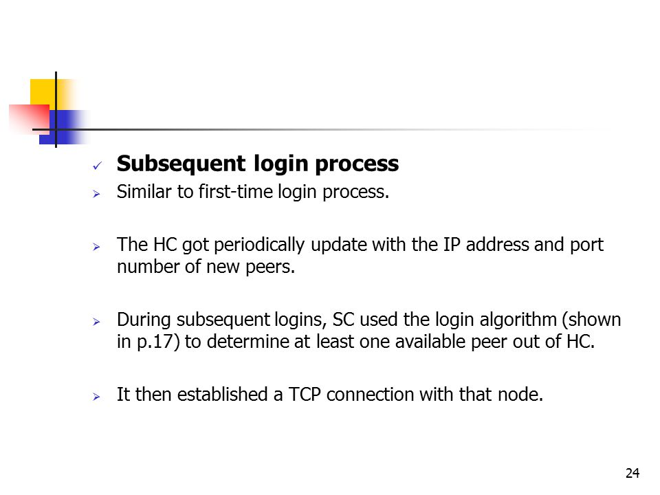 24 Subsequent login process  Similar to first-time login process.