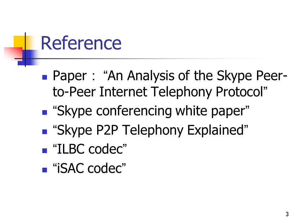 "3 Reference Paper : "" An Analysis of the Skype Peer- to-Peer Internet Telephony Protocol "" "" Skype conferencing white paper "" "" Skype P2P Telephony Ex"