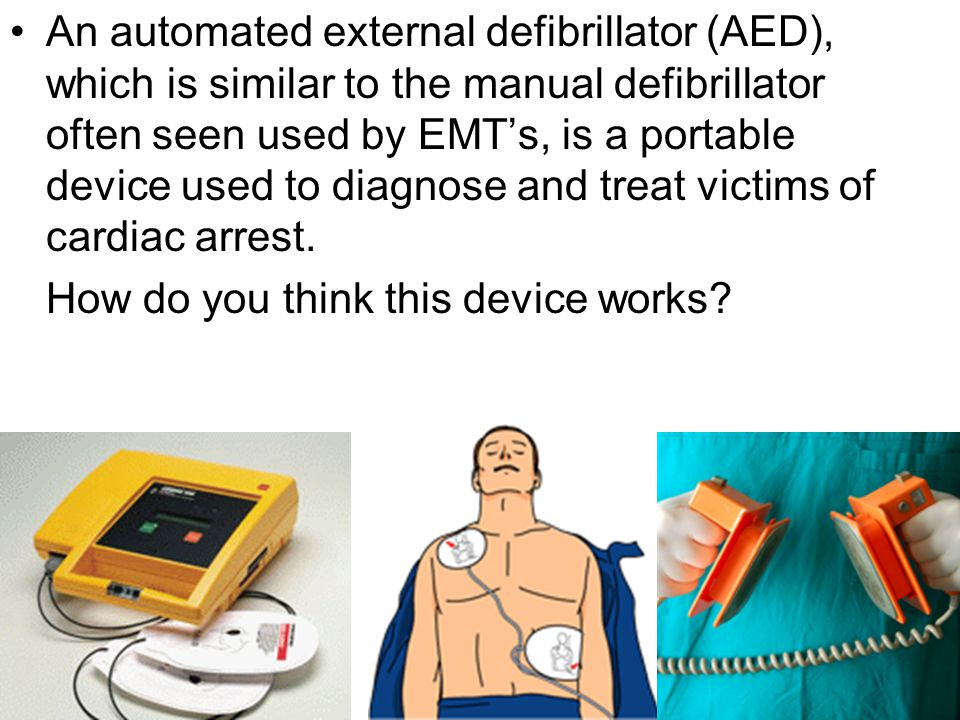 An automated external defibrillator (AED), which is similar to the manual defibrillator often seen used by EMT's, is a portable device used to diagnos