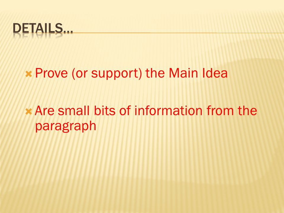  Prove (or support) the Main Idea  Are small bits of information from the paragraph