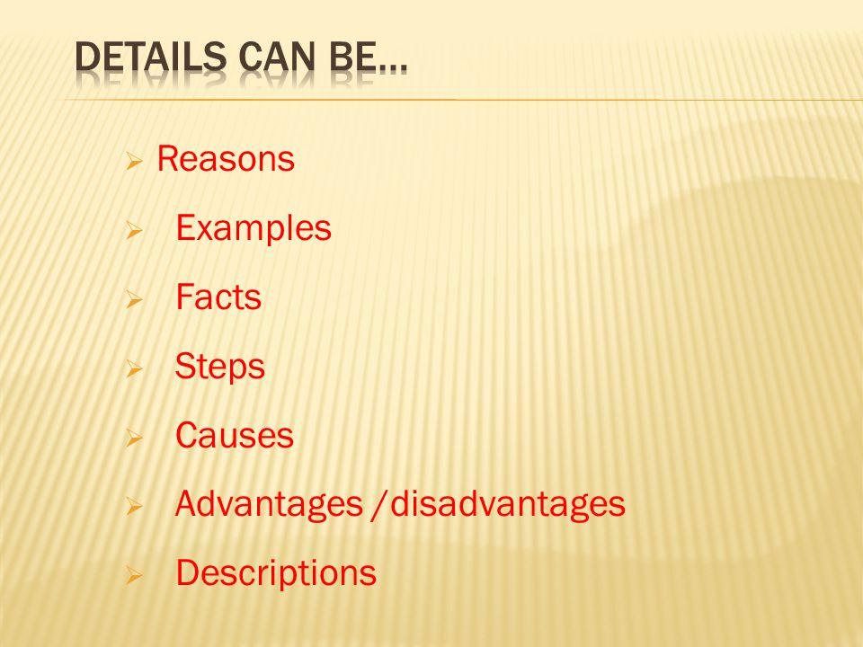  Reasons  Examples  Facts  Steps  Causes  Advantages /disadvantages  Descriptions