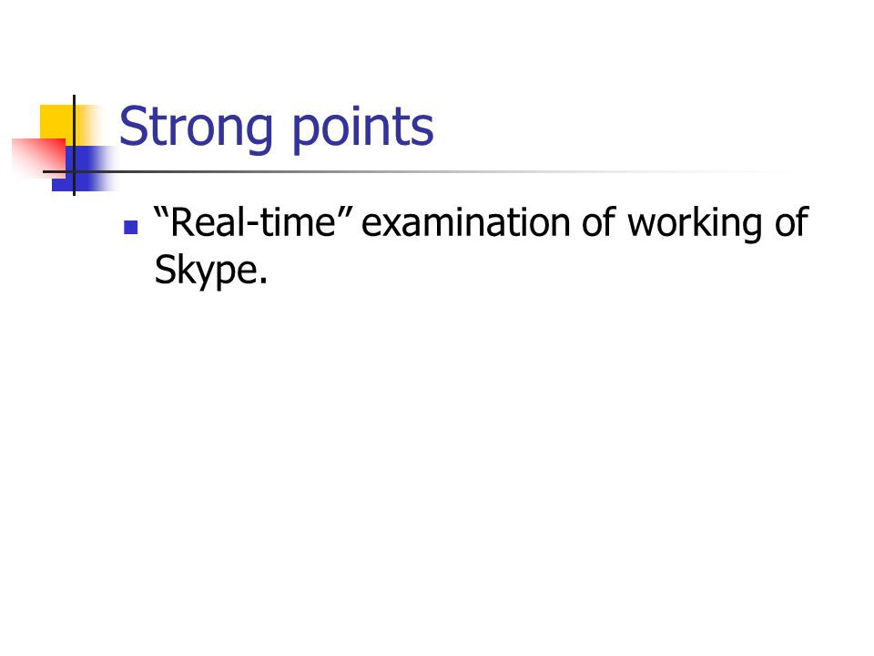 """Strong points """"Real-time"""" examination of working of Skype."""