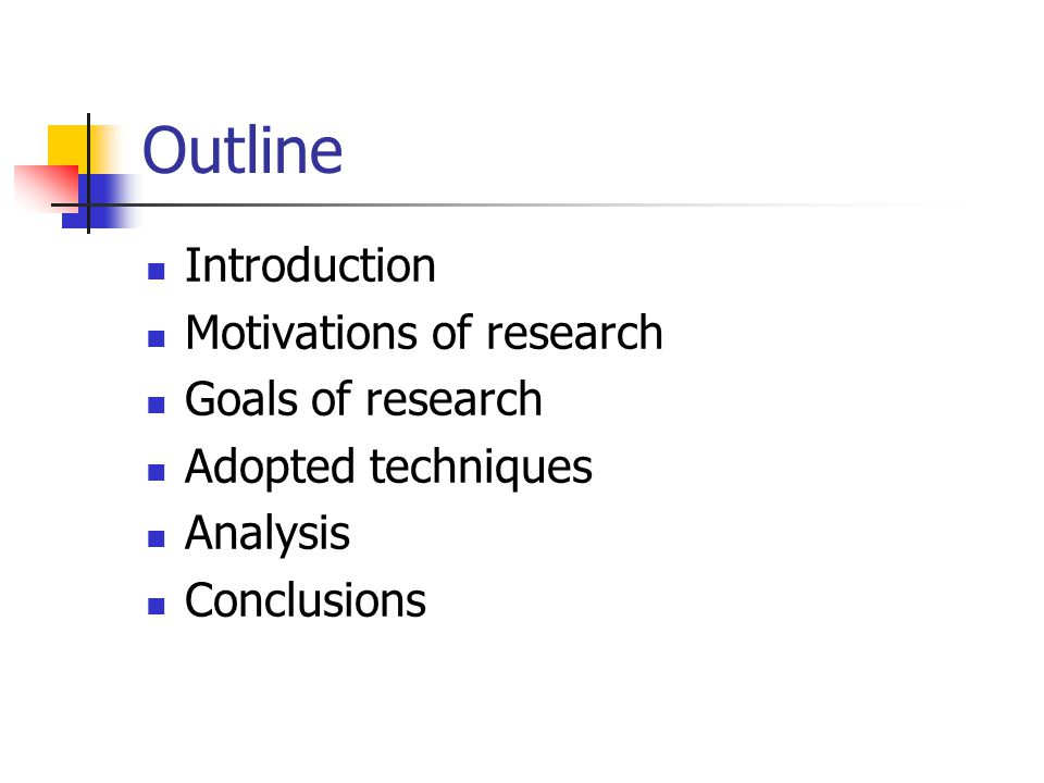 Outline Introduction Motivations of research Goals of research Adopted techniques Analysis Conclusions