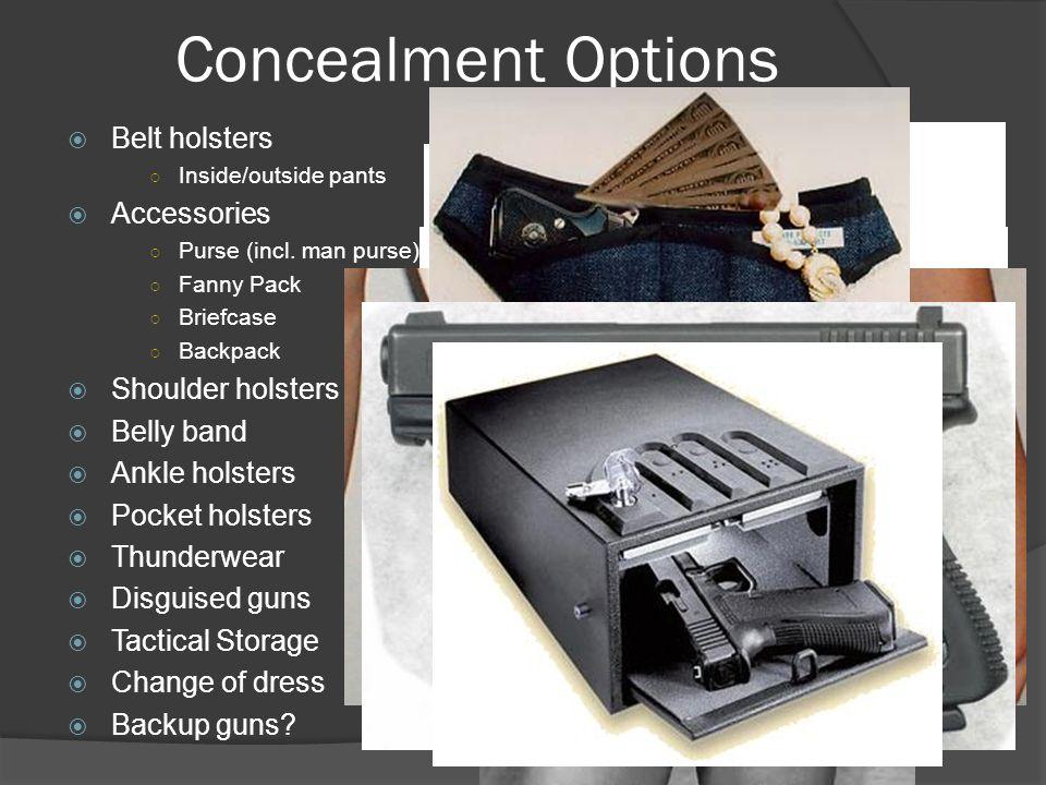 Concealment Options  Belt holsters ○ Inside/outside pants  Accessories ○ Purse (incl. man purse) ○ Fanny Pack ○ Briefcase ○ Backpack  Shoulder hols