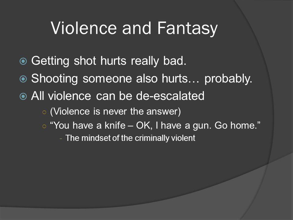 Violence and Fantasy  Getting shot hurts really bad.