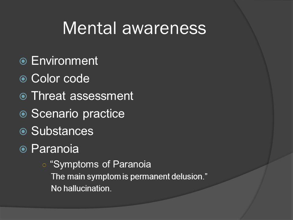 Mental awareness  Environment  Color code  Threat assessment  Scenario practice  Substances  Paranoia ○ Symptoms of Paranoia The main symptom is permanent delusion. No hallucination.