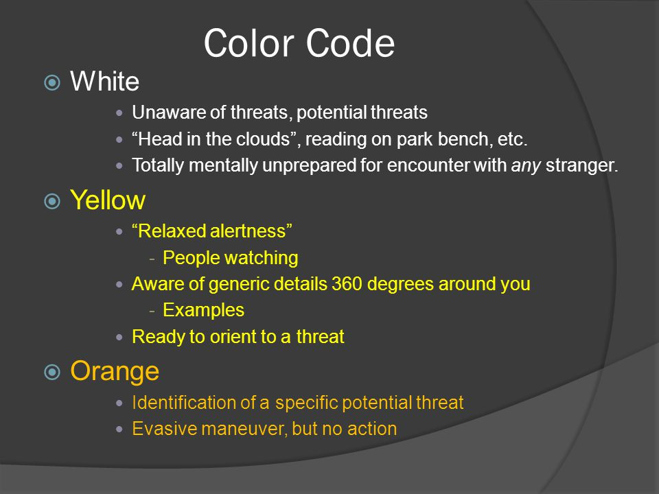 """Color Code  White Unaware of threats, potential threats """"Head in the clouds"""", reading on park bench, etc. Totally mentally unprepared for encounter w"""