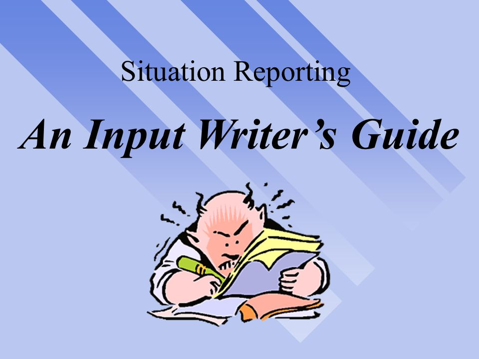 SITREP 12 Narrative n Use Narrative Format n Use Third Person n Clear and Concise n Proper Spelling n Proper Grammar n Current Information