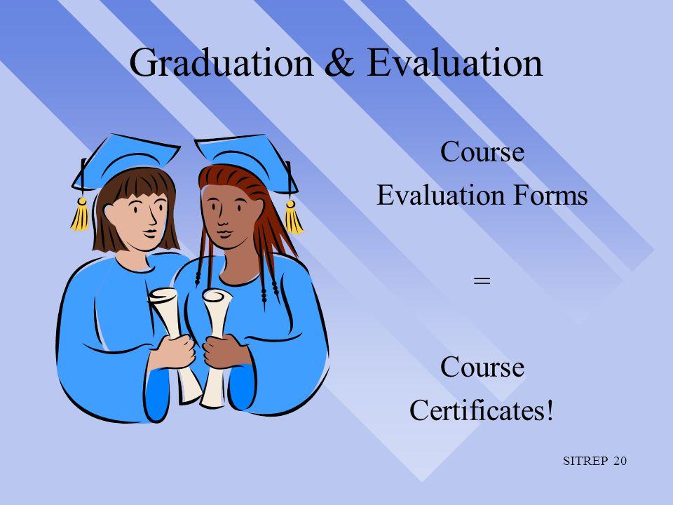 SITREP 20 Graduation & Evaluation Course Evaluation Forms = Course Certificates!