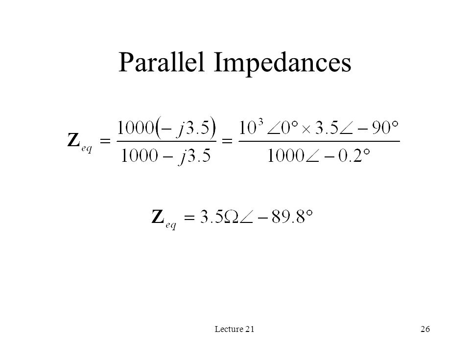Lecture 2126 Parallel Impedances