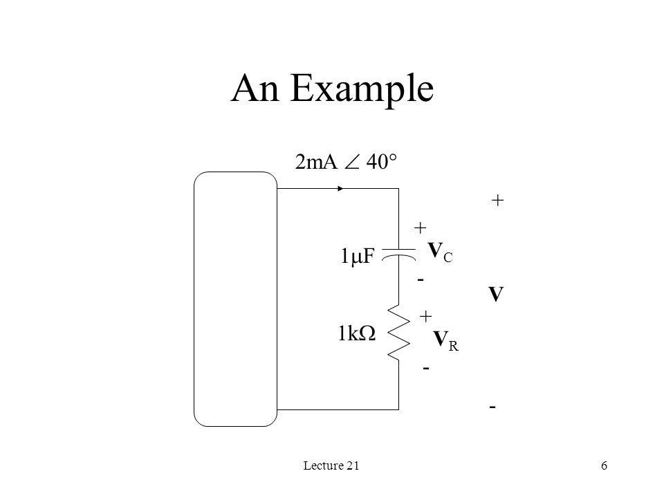 Lecture 217 An Example (cont.) I = 2mA  40  V R = 2V  40  V C = 5.31V  -50  V = 5.67V  -29.37 