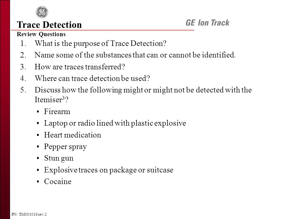 PN: TM001016 rev:2 Review Questions Trace Detection 1.What is the purpose of Trace Detection.