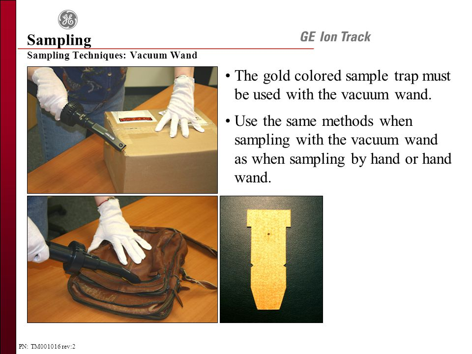 PN: TM001016 rev:2 Sampling Techniques: Vacuum Wand Sampling The gold colored sample trap must be used with the vacuum wand.