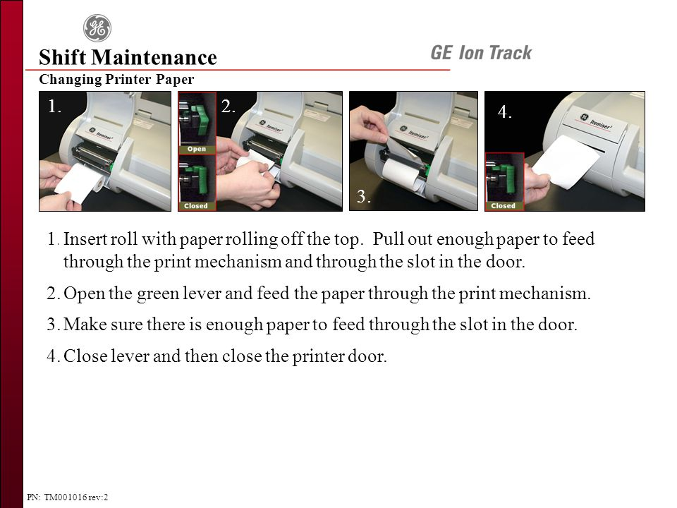 PN: TM001016 rev:2 Changing Printer Paper Shift Maintenance 1.Insert roll with paper rolling off the top.