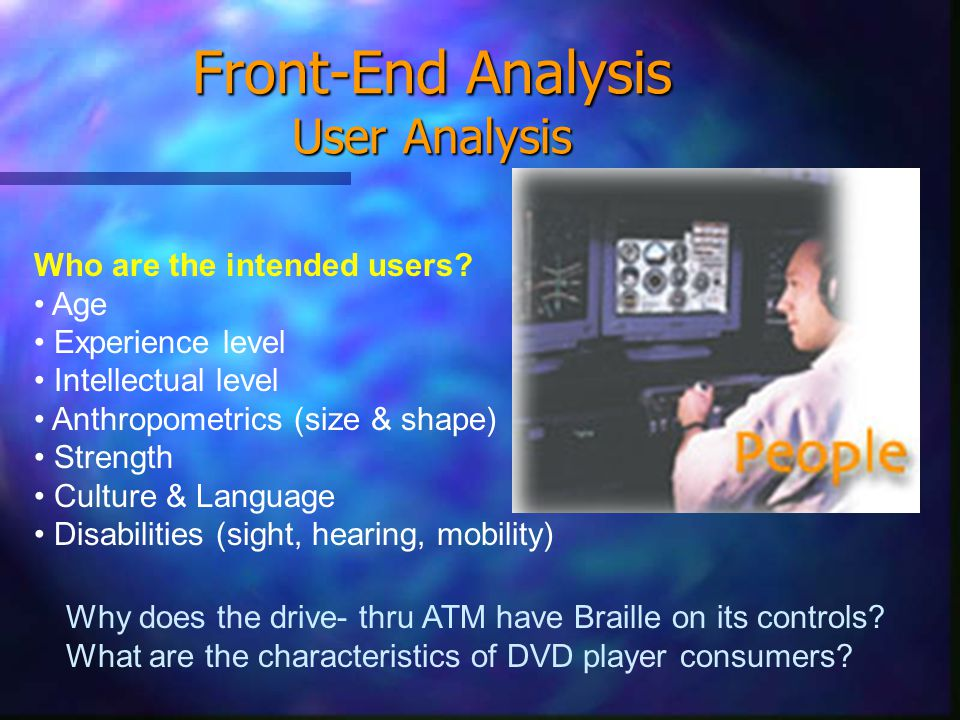 Front-End Analysis User Analysis Who are the intended users.