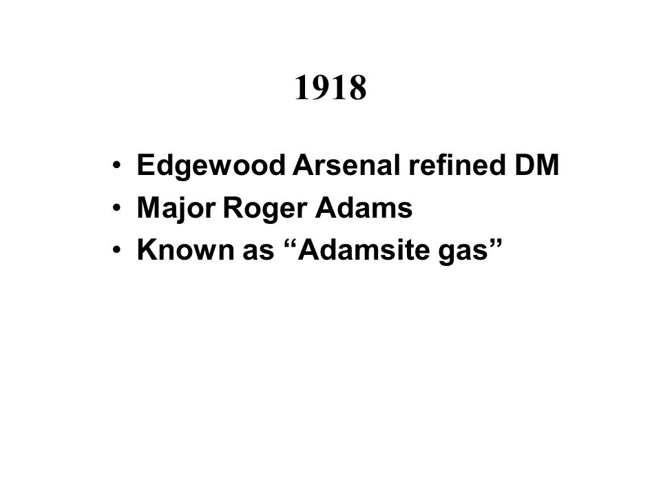 1918 Edgewood Arsenal refined DM Major Roger Adams Known as Adamsite gas