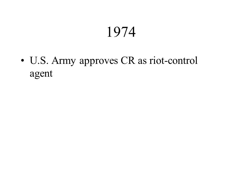 1974 U.S. Army approves CR as riot-control agent