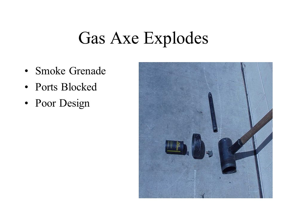 Gas Axe Explodes Smoke Grenade Ports Blocked Poor Design