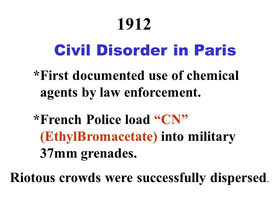 1912 Civil Disorder in Paris *First documented use of chemical agents by law enforcement.