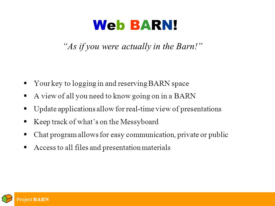 Project BARN  Chatter Program –Based off the Build-a-Chat Program –Allows for logging of messages –Allows for private chat –Highly configurable and written in Perl  Web Portal –Based off of Microsoft's.NET architecture –Module based, can be easily customized –Built for scalability