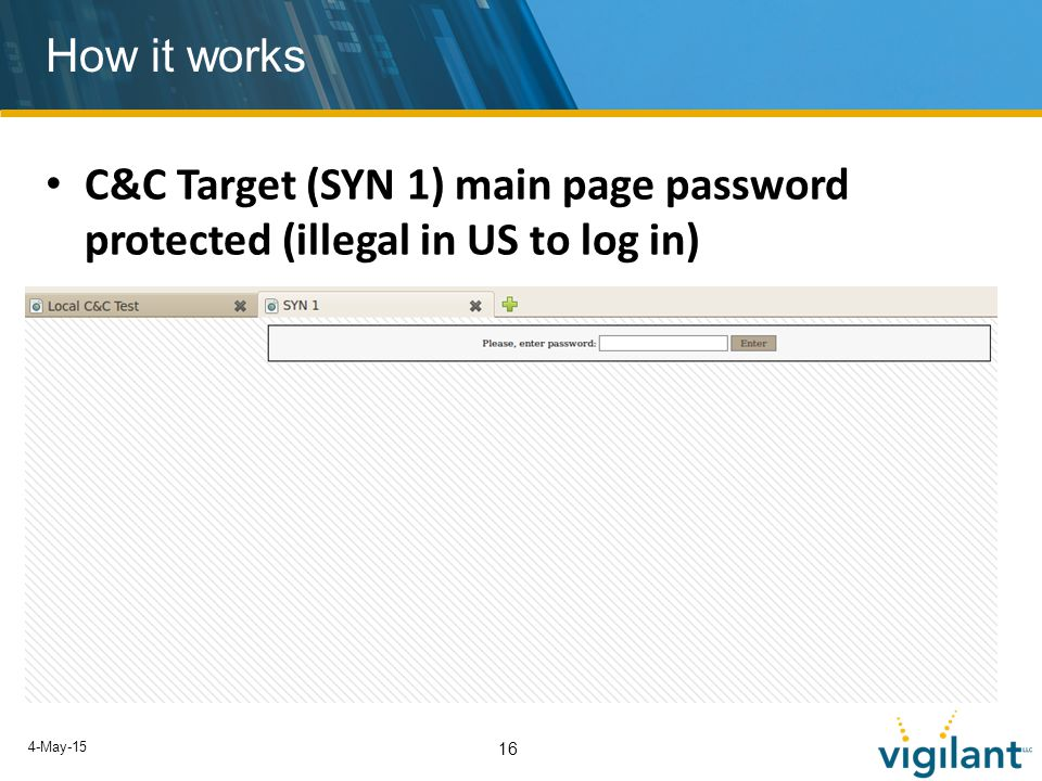 4-May-15 16 How it works C&C Target (SYN 1) main page password protected (illegal in US to log in)