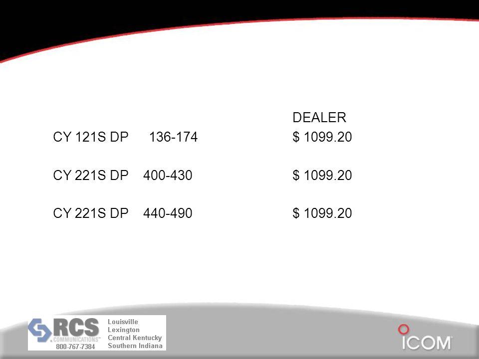 DEALER CY 121S DP136-174 $ 1099.20 CY 221S DP 400-430 $ 1099.20 CY 221S DP 440-490 $ 1099.20