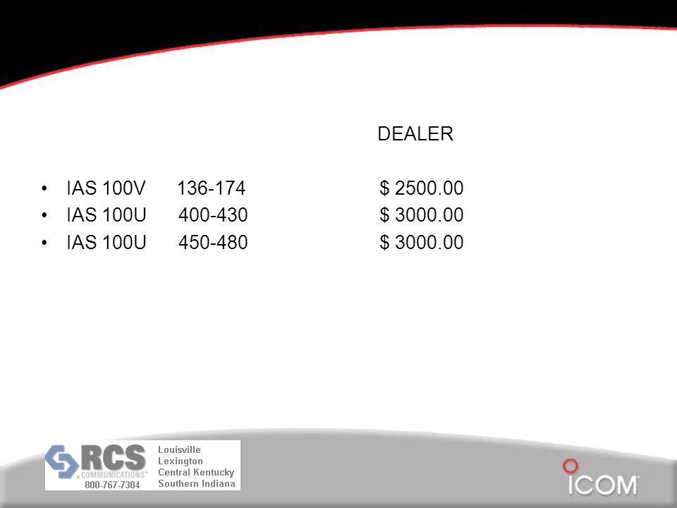 DEALER IAS 100V136-174$ 2500.00 IAS 100U 400-430$ 3000.00 IAS 100U 450-480$ 3000.00