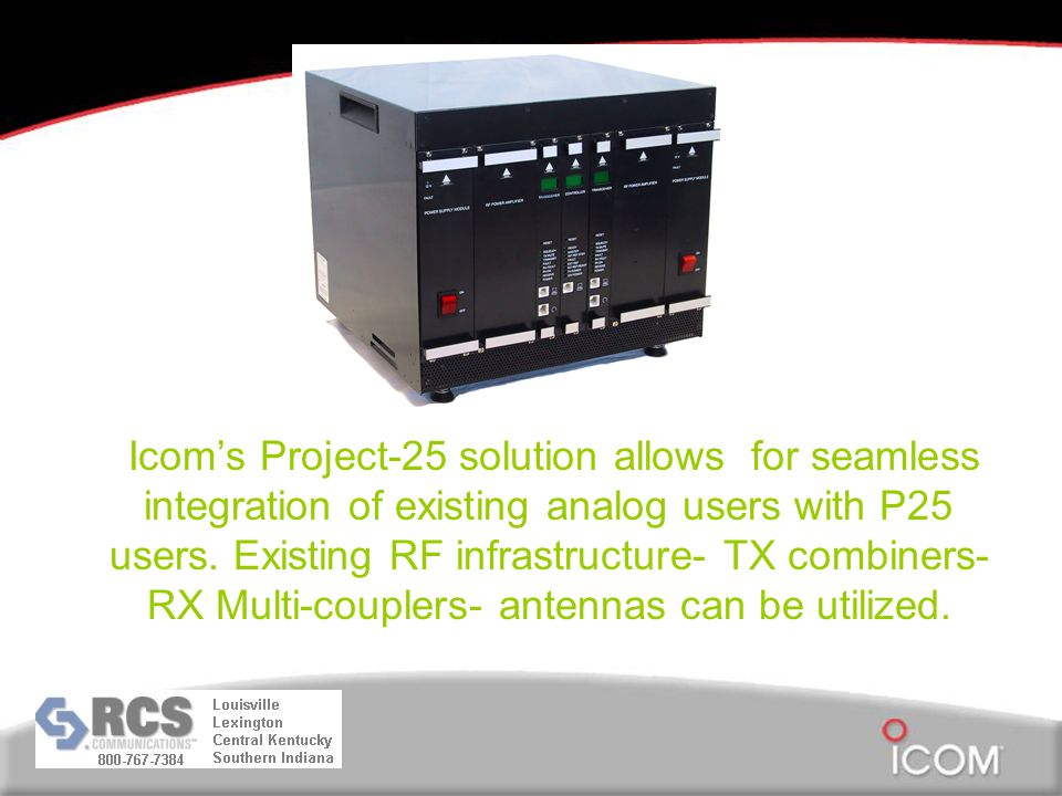 Icom's Project-25 solution allows for seamless integration of existing analog users with P25 users.