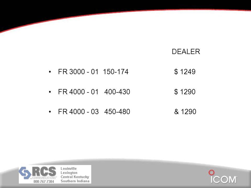 DEALER FR 3000 - 01 150-174$ 1249 FR 4000 - 01 400-430$ 1290 FR 4000 - 03 450-480& 1290